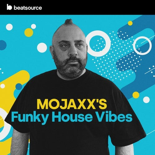 Beatsource Playlist: Mojaxx's Funky House Vibes