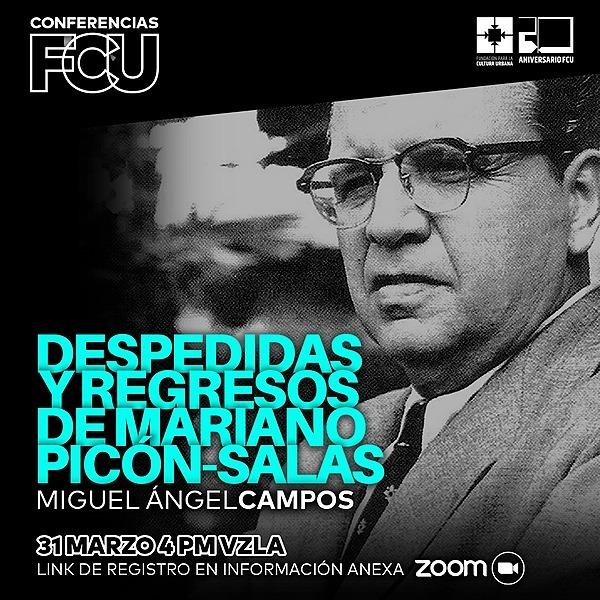 """ConferenciasFCU en Youtube: """"Despedidas y regresos de Mariano Picón-Salas"""" con Miguel Ángel Campos"""