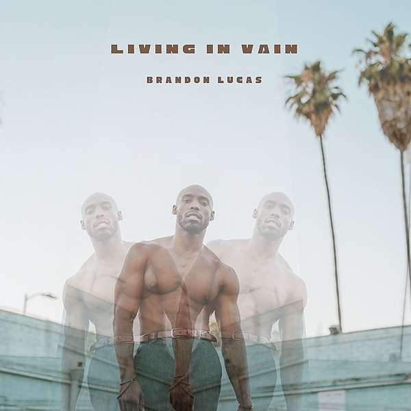 """Brandon Lucas NEW SINGLE OUT NOW: """"Living in Vain"""" Link Thumbnail   Linktree"""