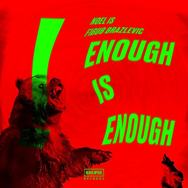 Krekpek Records Noel IS & Figub Brazlevic - Enough Is Enough (Single) Link Thumbnail | Linktree