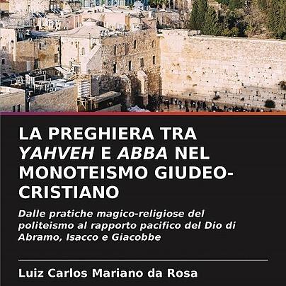 @marianodarosaletras LA PREGHIERA TRA YAHVEH E ABBA NEL MONOTEISMO GIUDEO-CRISTIANO Link Thumbnail | Linktree
