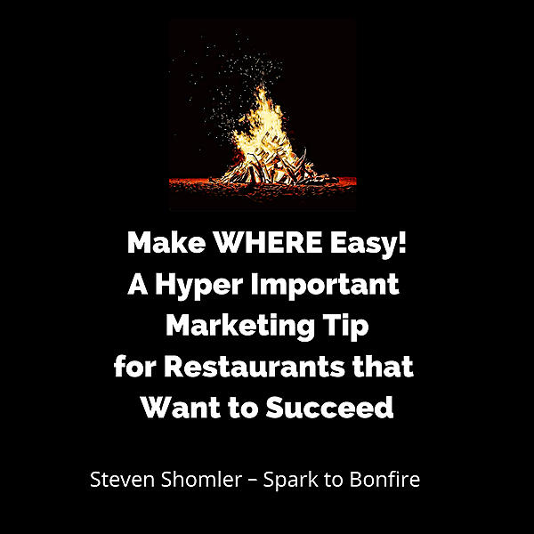 Make WHERE Easy! A Hyper Important Marketing Tip  for Restaurants that Want to Succeed