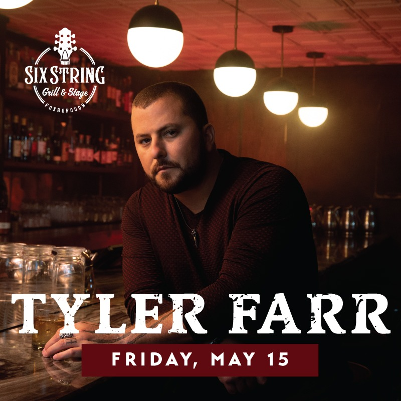 Thu 10/8 - TYLER FARR @ Six String Grill & Stage, Foxborough MA - Rescheduled From 5/15 - All Tix Honored