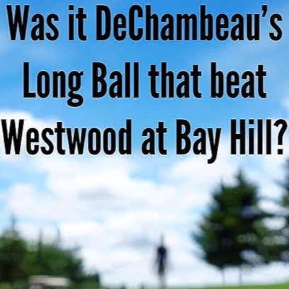 Was it DeChambeau's Long Ball that beat Westwood at Bay Hill?
