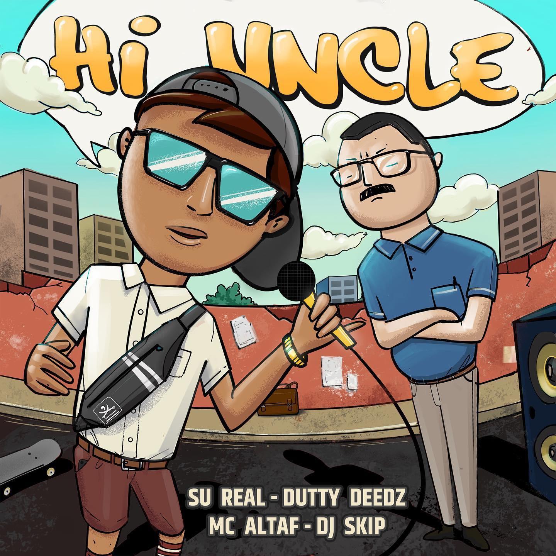 """""""Hi Uncle"""" - Su Real, Dutty Deedz, MC Altaf, DJ Skip (Listen)"""