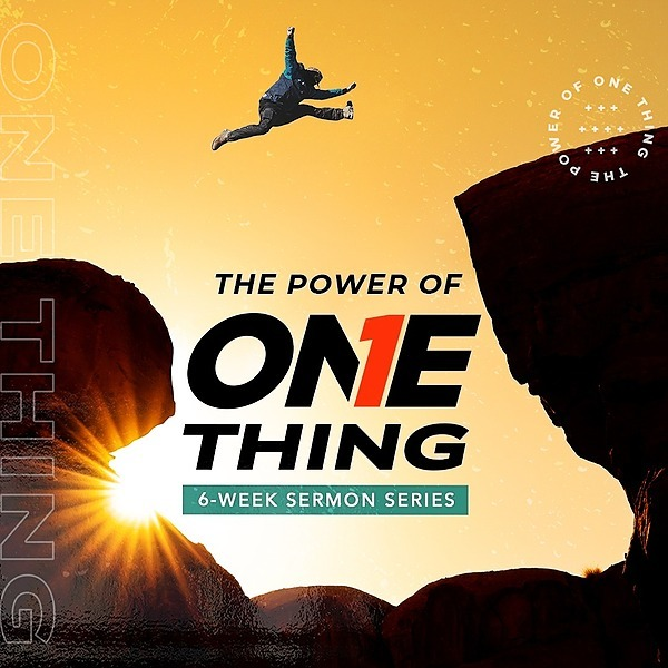6-week Sermon Series: The Power of One Thing