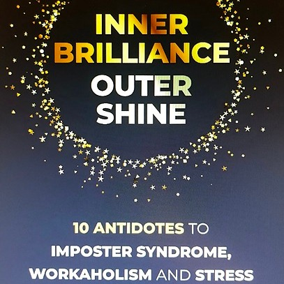 Pre-order my book, Inner Brilliance, Outer Shine: 10 Antidotes to Imposter Syndrome, Workaholism & Stress