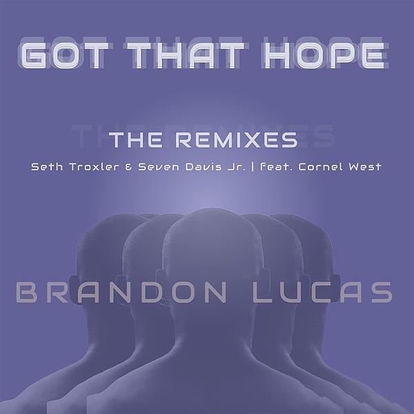 """Got That Hope ft. Cornel West"" - The Remixes (Seth Troxler + Seven Davis Jr.)"