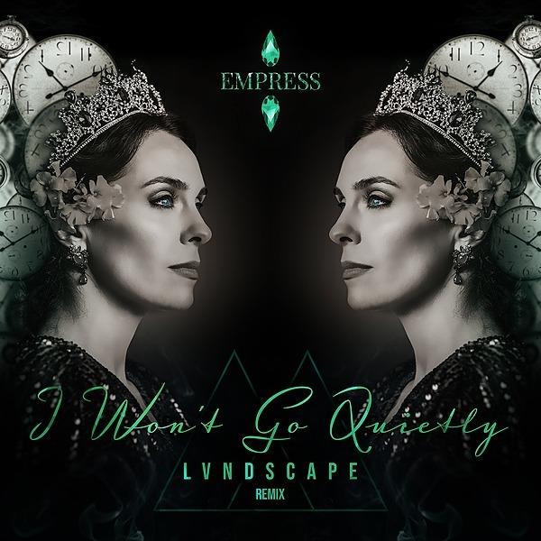 EMPRESS® I Won't Go Quietly (LVNDSCAPE Remix) Soundcloud Link Thumbnail | Linktree