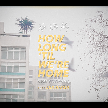 🎥 HOW LONG 'TIL WE'RE HOME (JOSETTE JOSEPH  RMX) FT LEX AMOR (MUSIC VIDEO)