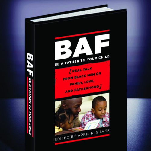 :BOOK: Be a Father to Your Child: Real Talk from Black Men on Family, Love, and Fatherhood (Edited by April R Silver, 2008)