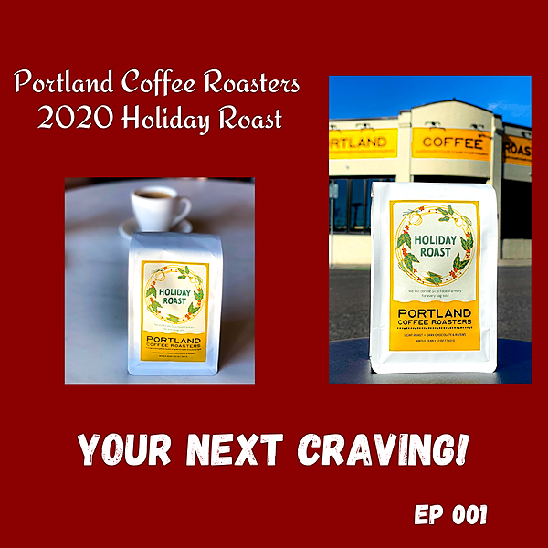Your Next Craving Ep 001 - Portland Coffee Roasters 2020 Holiday Roast