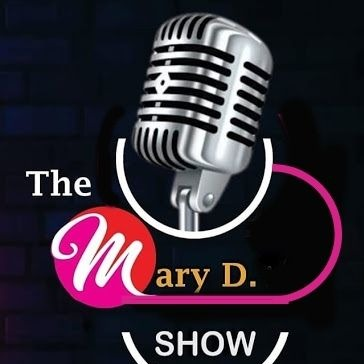 """Weekly Podcast """"Those who know...watch the Mary D. Show!"""""""