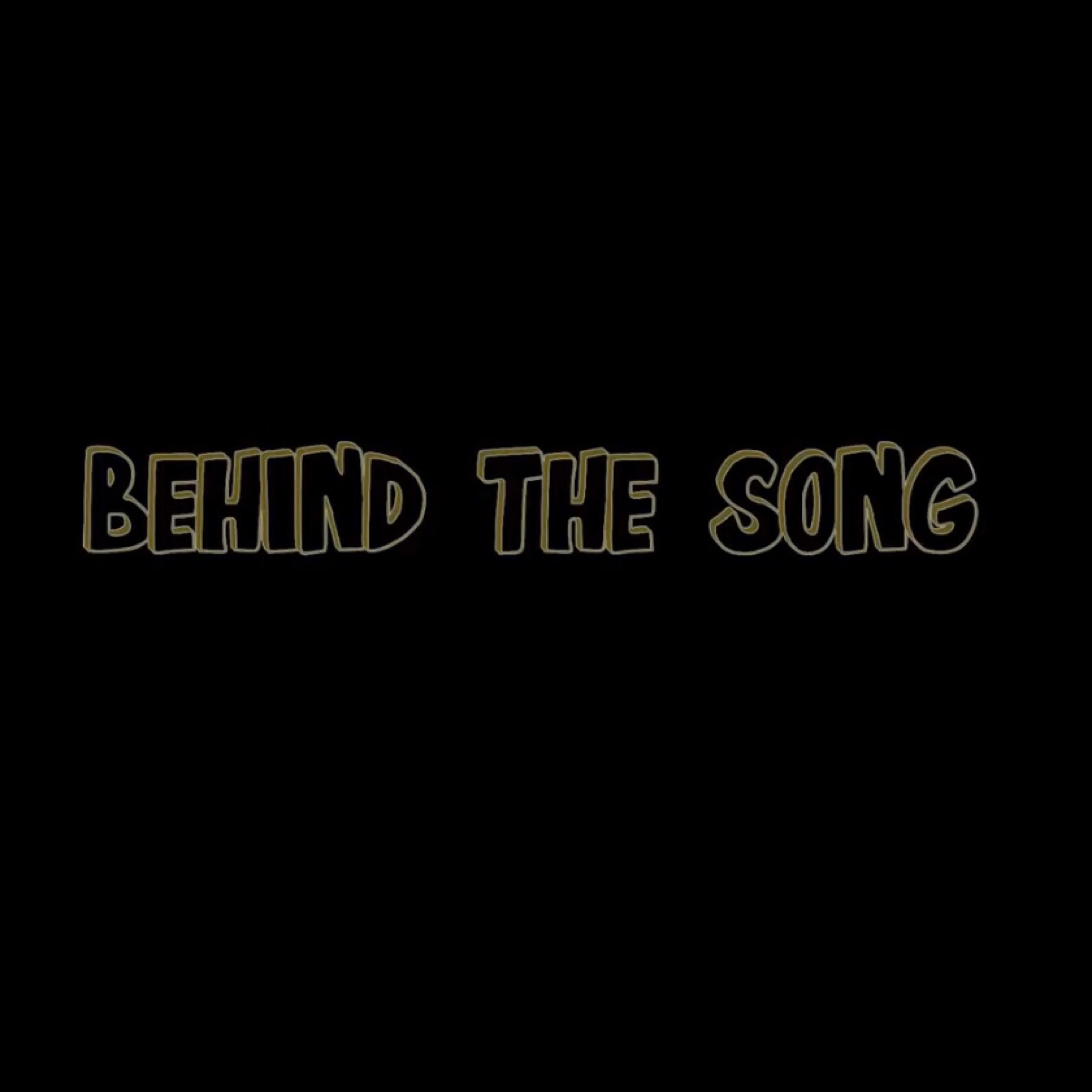 Behind the Song Part I.