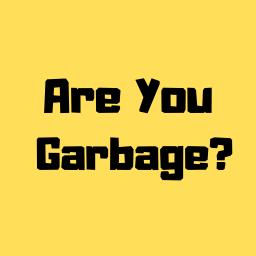 @AreYouGarbage Profile Image | Linktree