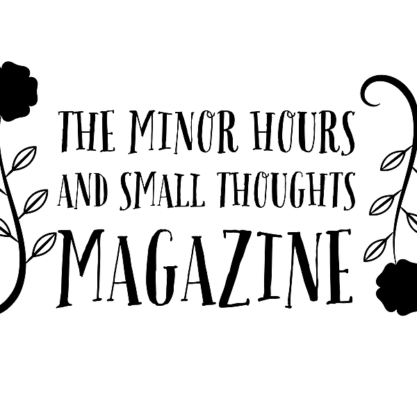 The Minor Hours and Small Thoughts Magazine