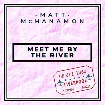 FRETSORE RECORDS MATT McMANAMON - Meet Me By The River (Single) Link Thumbnail | Linktree