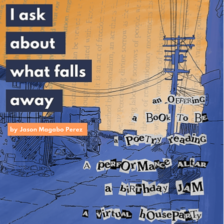 REGISTER: I ASK ABOUT WHAT FALLS AWAY BY JASON MAGABO PEREZ (FRI MAY 21 7PM PST)