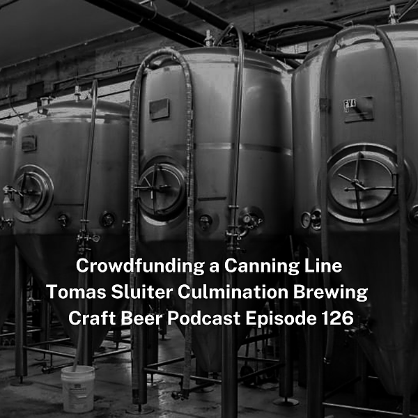 Crowdfunding a Canning Line Tomas Sluiter Culmination Brewing – Craft Beer Podcast Episode 126