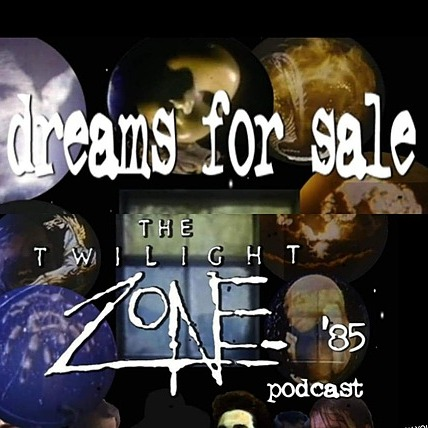 Dreams for Sale - Twilight Zone 85 podcast