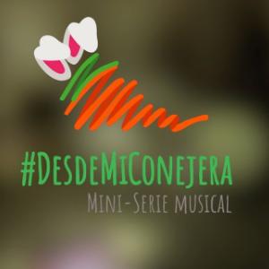 #DESDEMICONEJERA ¡Nuestra Mini-Serie Musical!
