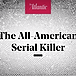The Atlantic Americans Have a Voracious Appetite for Serial Killers Link Thumbnail | Linktree