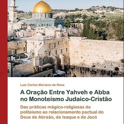 @marianodarosaletras A Oração Entre Yahveh e Abba no Monoteísmo Judaico-Cristão Link Thumbnail | Linktree