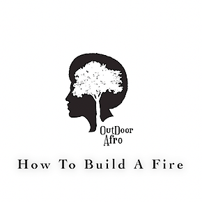 How to build a fire with Outdoor Afro