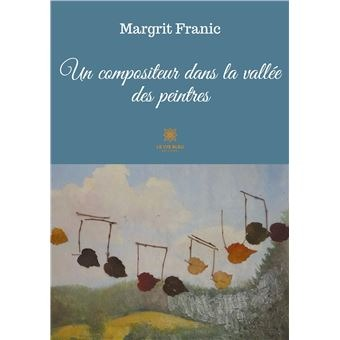 """Cedar Marketing Network Un compositeur dans la vallée des peintres : A composer in the valley of painters - by Margrit Franic .  A French novel.  A must read. Grab a copy using the link below.  """" An old house in the Val Vigezzo turns Elsa's peaceful life upside down, as she goes Link Thumbnail 