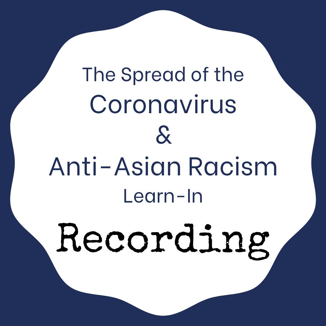 Spread of the Coronavirus & Anti-Asian Racism Learn-In Recording