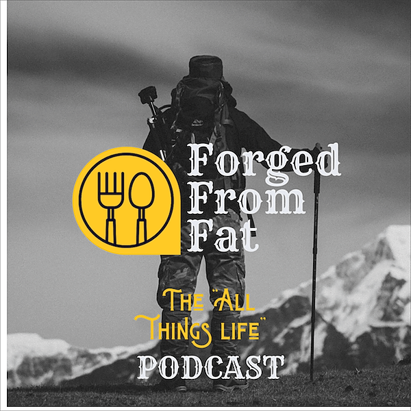 Forged From Fat podcast on YouTube!