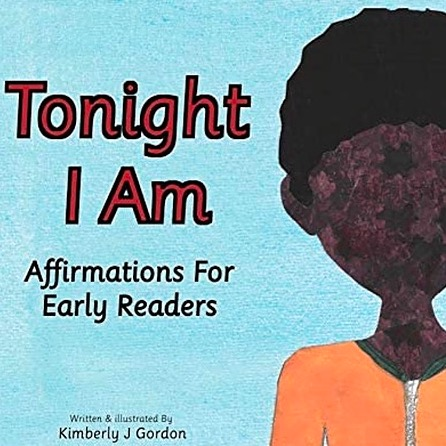 Kimberly J Gordon Tonight I Am: Affirmations for Early Readers Link Thumbnail   Linktree