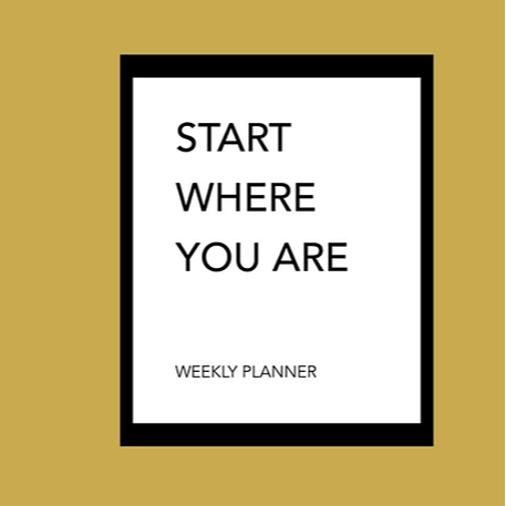 Start Where You Are: Weekly Planner