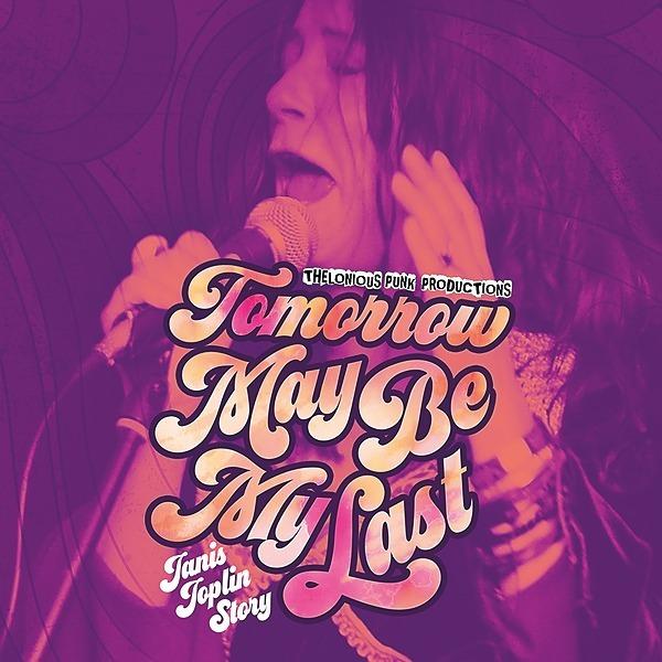 Buy 'Tomorrow May Be My Last - The Janis Joplin Story' tickets here