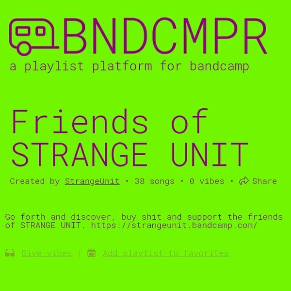 STRANGE UNIT BNDCMPR - FRIENDS OF STRANGE UNIT - BANDCAMP PLAYLIST Link Thumbnail | Linktree
