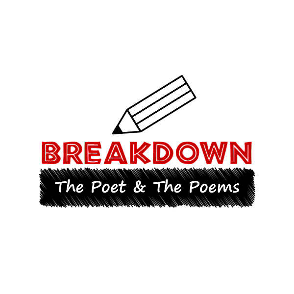 NEW EPISODE -  BREAKDOWN: The Poet & The Poems