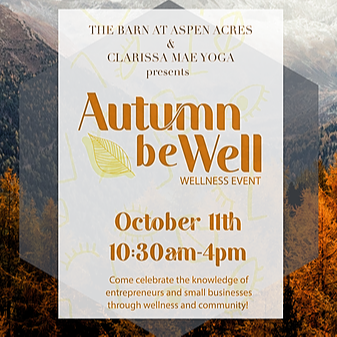 Autumn Be Well Event - Oct. 11th @The Barn at Aspen Acres