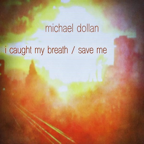 michael dollan music Single - i caught my breath / save me Link Thumbnail | Linktree