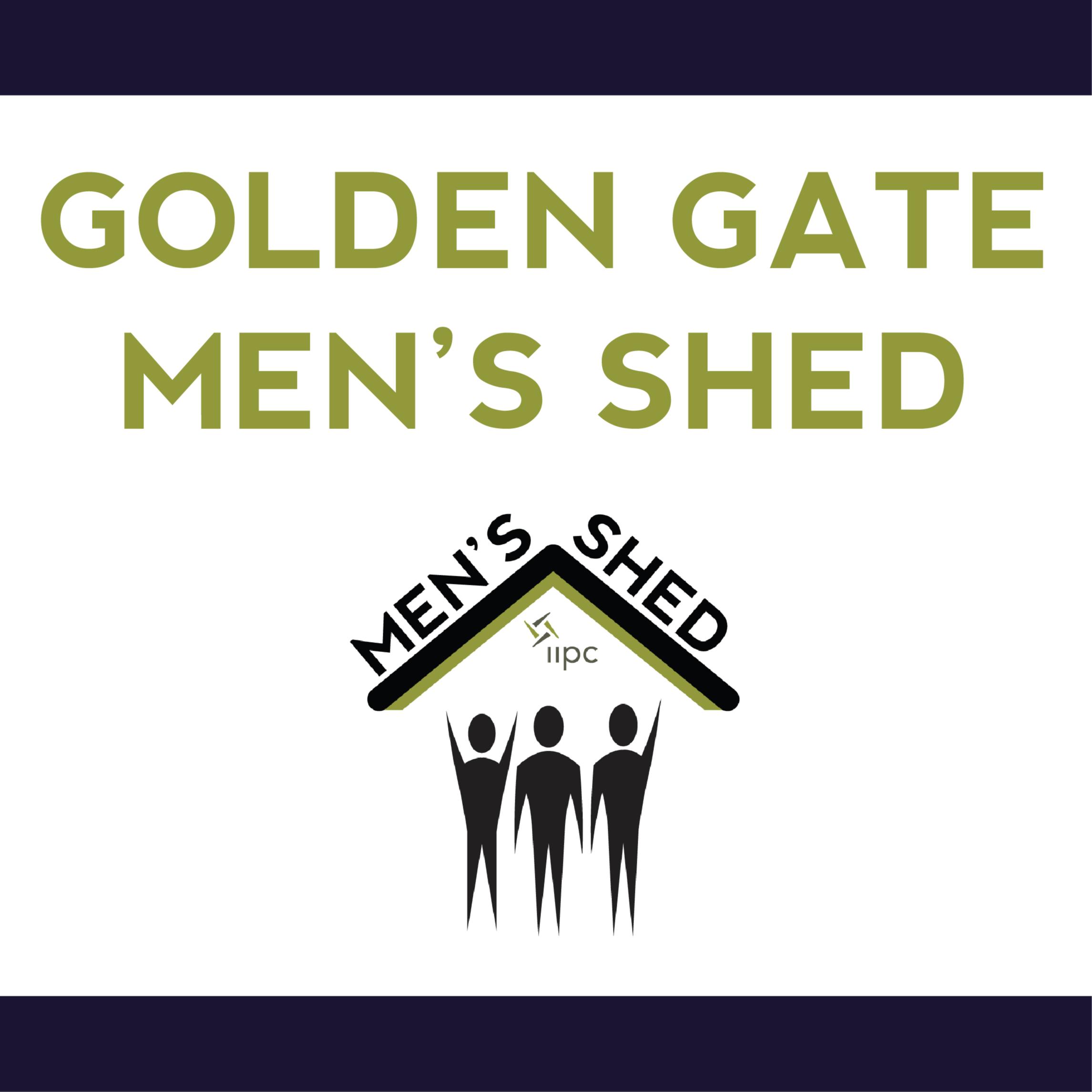 Golden Gate Men's Shed - Mondays at 6:30 p.m.