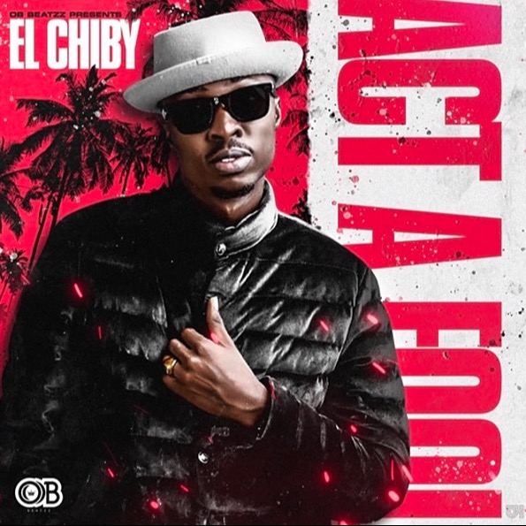 El Chiby - Act A Fool (Prod By OB)