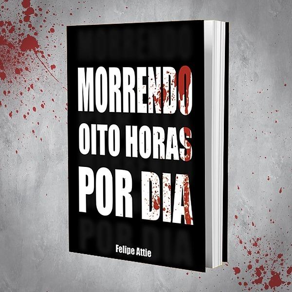 Felipe Attie Morrendo Oito Horas Por Dia (Livro) Link Thumbnail | Linktree