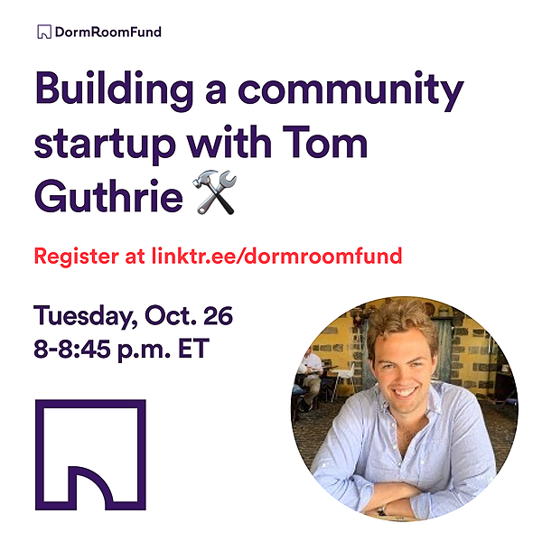 Dorm Room Fund Register for Building a community startup with Tom Guthrie on 10/26 Link Thumbnail | Linktree